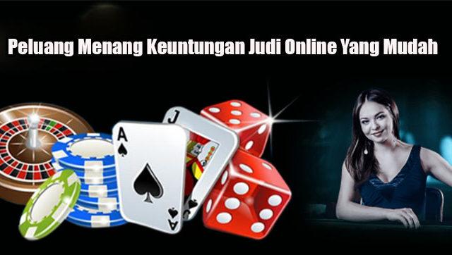 Peluang Menang Keuntungan Judi Online Yang Mudah
